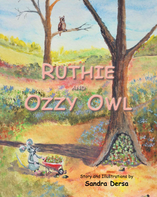Sandra Dersa's New Book 'Ruthie and Ozzy Owl' is a Fascinating Children's Story About an Owl and a Mouse Filled With Moral Lessons on Friendship