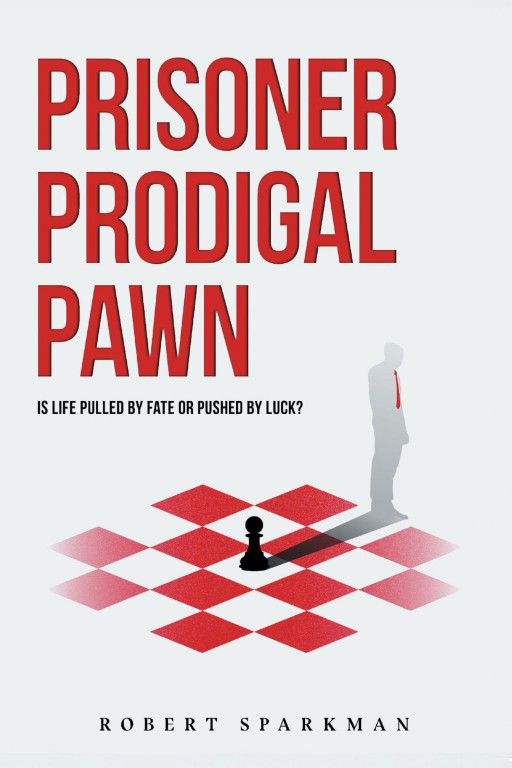 Robert Sparkman's New Book 'Prisoner Prodigal Pawn' Uncovers a Thrilling Mystery That Revolves Around Family, Justice, and Corruption