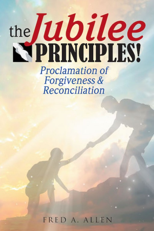 Fred A. Allen's New Book 'The Jubilee Principles' is a Resounding Opus of Faith, Compassion, and Transformation in Life