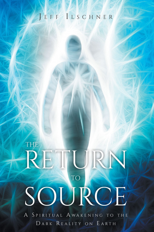 Author Jeff Ilschner's New Book 'The Return to Source' is a Story to Help Readers Find the Truest Form of Spirituality