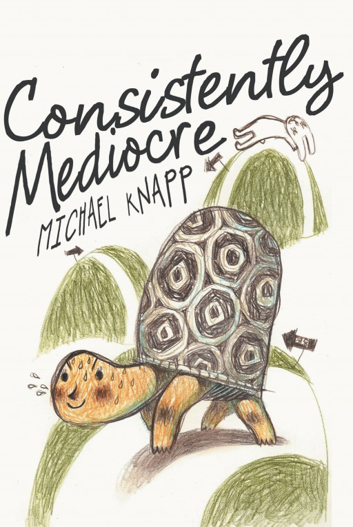 Author Michael Knapp's New Book 'Consistently Mediocre' is a Collection of Anecdotes and Insights Offering Fresh Perspective on All Aspects of Personal and Professional Life