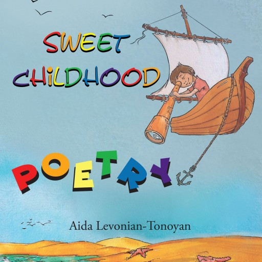 "Aida Levonian-Tonoyan's New Book ""Sweet Childhood"" is a Touching and Entertaining Selection of Children's Poetry Sure to Delight and Entertain."
