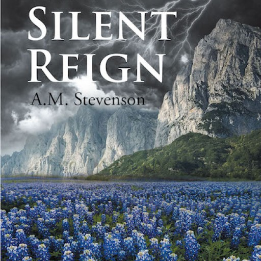 "A.M. Stevenson's New Book ""The Silent Reign"" is a Heartrending Tale of a Woman's Circumstances of Pain and Determination From a Life of Self-Doubt."