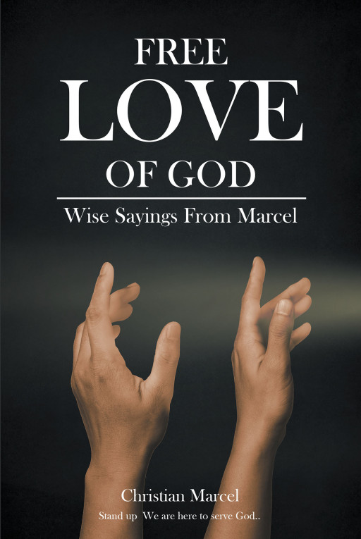 Christian Marcel's New Book, 'Free Love of God: Wise Sayings From Marcel' is an Enriching Exposition Meant to Dig Deeper Into God's Everlasting Love