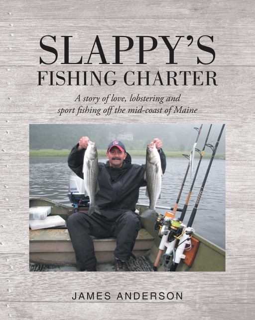 James Anderson's New Book 'Slappy's Fishing Charter' is an Amusing Manuscript of a Man as He Lives Life on the Ocean
