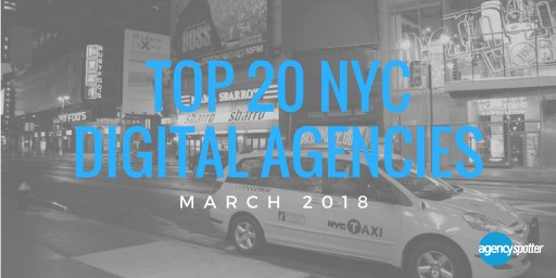 Agency Spotter Issues the Top 20 New York City Digital Agencies Report for March 2018
