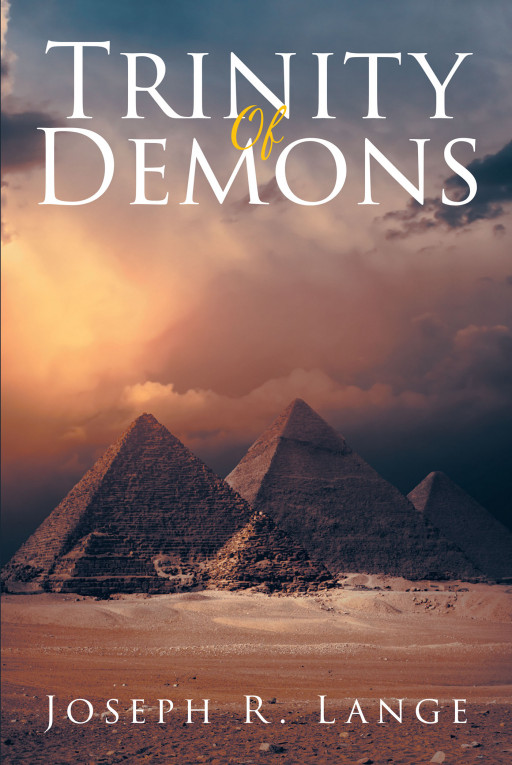 Joseph R. Lange's New Book, 'The Trinity of Demons' is a Thrilling Adventure That Focuses on the Never-Ending Battle Between the Forces of Evil and the Warriors of Faith