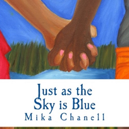 "A Powerful Story of Morality:  Mika Chanell Releases Debut Coming of Age Novel ""Just as the Sky is Blue"""