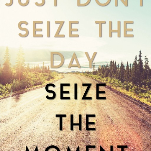 "Michael J. Onoroto's New Book ""Just Don't Seize the Day, Seize the Moment"" is a Brilliant Work Created to Help Change the World, and Motivate Others to Do the Same."