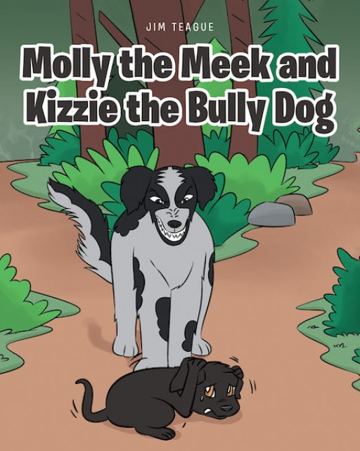 Jim Teague's New Book 'Molly the Meek and Kizzie the Bully Dog' is a Fascinating Read of Courage as a Pup Finally Chooses to Face Her Fear
