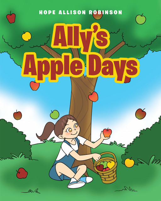 Hope Allison Robinson's New Book, 'Ally's Apple Days' is an Amazing Work That Not Only Entertains Its Target Readers but is an Excellent Teaching Tool as Well