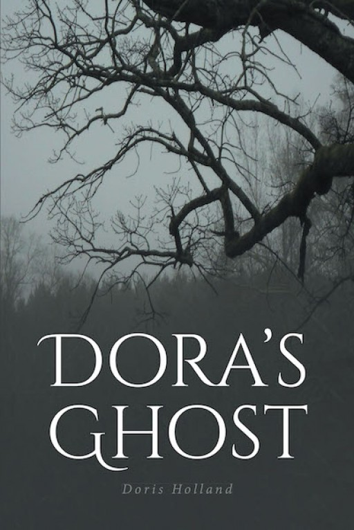 Doris Holland's New Book 'Dora's Ghost' Shares a Gripping Adventure of a Courageous Girl Who is Down for Anything Unexpected