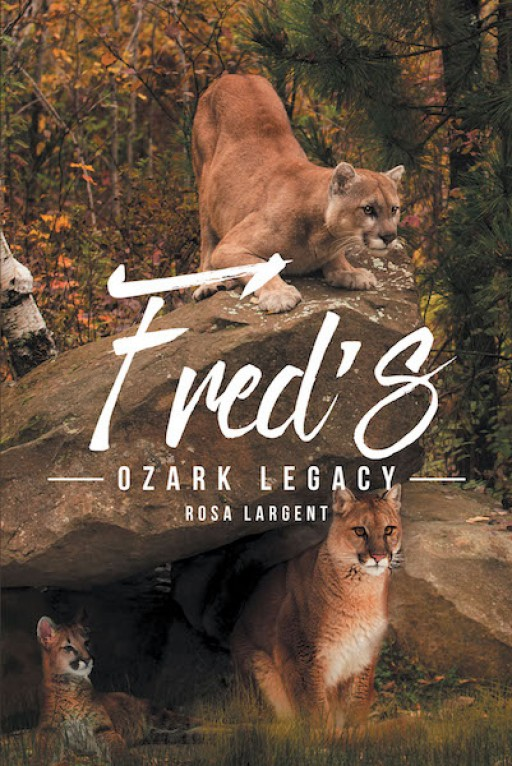 Rosa Largent's New Book 'Fred's Ozark Legacy' Uncovers an Engaging Novel That Centers Around Growing Up, Relationships, and Family