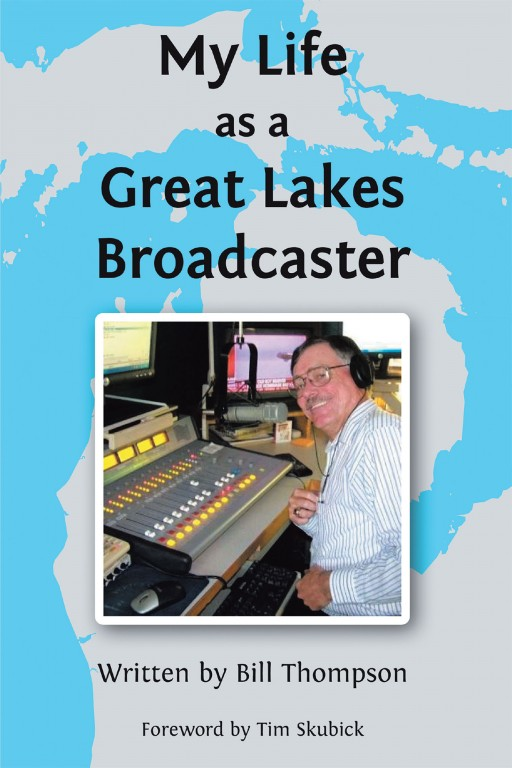Bill Thompson's New Book 'My Life as a Great Lakes Broadcaster' is a Gripping Memoir of the Author's Journey in the Field of Media and Current Affairs