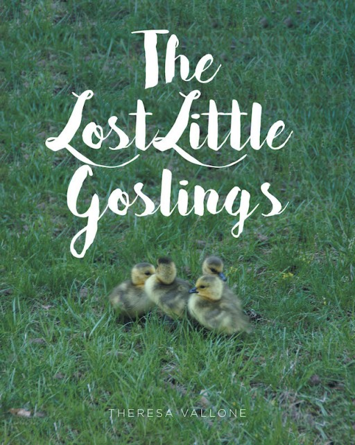 Theresa Vallone's New Book 'The Lost Little Goslings' is an Amusing Picture Tale About Four Lost and Found Goslings