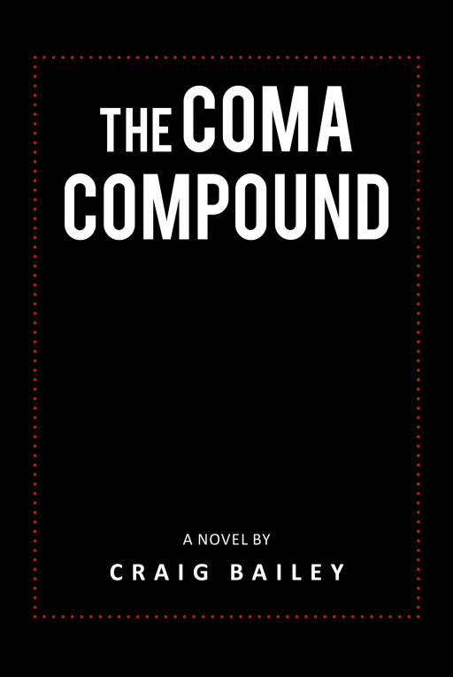 Author Craig Bailey's New Book 'The Coma Compound' is an Apocalyptic, Suspenseful, and Futuristic Tale About 13 Million Prisoners Escaping Prison and Wreaking Havoc