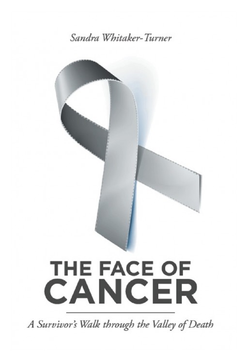 Sandra Whitaker-Turner's New Book 'The Face of Cancer' is an Emotionally Driven Memoir of the Author's Journey Through Cancer That Exudes With Faith and Inspiration