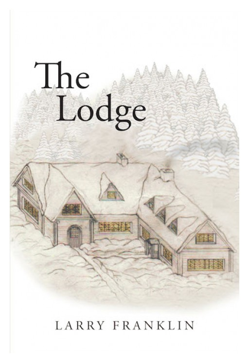 Larry Franklin's New Book 'The Lodge' Embarks on a Wonderful Journey of Discovery to the Answers Around One Man's Life Purpose