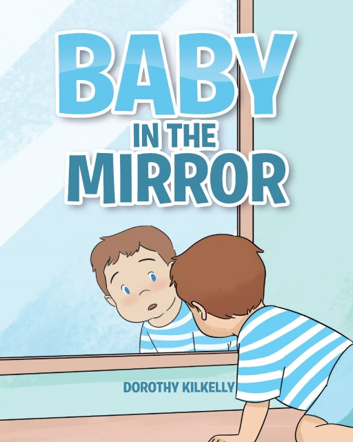 Author Dorothy Kilkelly's New Book 'Baby in the Mirror' is a Gentle Tale Sure to Delight Young Children With Its Lilting Rhymes and Charming Illustrations