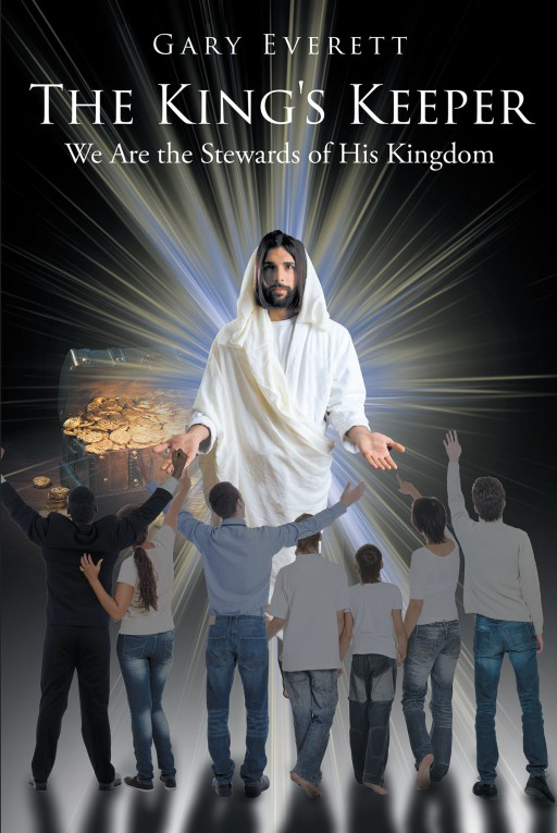 "Gary Everett's New Book ""The King's Keeper: We Are the Stewards of His Kingdom"" is a Well-Thought Read That Shares Insights on Being an Effective Steward of God"