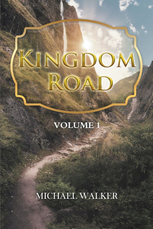 Michael Walker's New Book 'Kingdom Road' Looks Into Prominent Lives Across History to Establish a Current-Day Relativism From Their Journeys