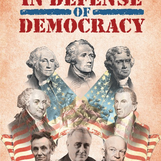 "Ronald Schenck's New Book ""In Defense of Democracy"" is a Simple and Unadorned View About the Current State of the Union, and an Insightful Perspective to Turn It Around."
