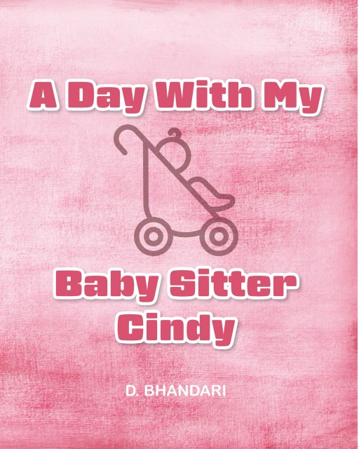 D. Bhandari's New Book 'A Day With My Babysitter Cindy' Displays the Beautiful Relationship of a Little Child and a Babysitter