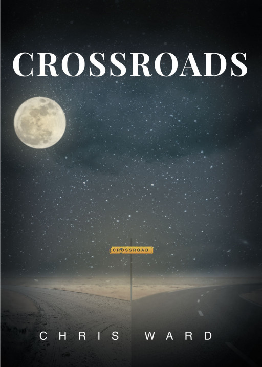 Chris Ward's New Book 'Crossroads' is an Enthralling Novel of Intriguing, Surprising Circumstances in Life That Determine Destiny and Purpose