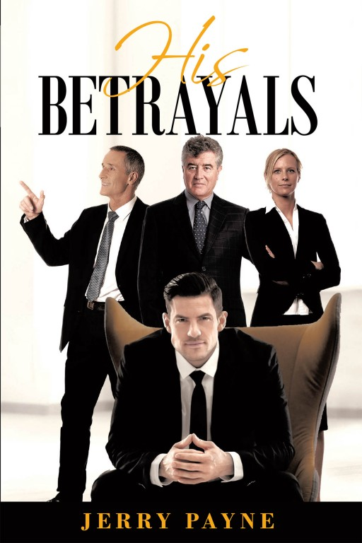 Jerry Payne's New Book 'His Betrayals' is an Engrossing Story of a Businessman Who Made His Name in the Hills of San Francisco