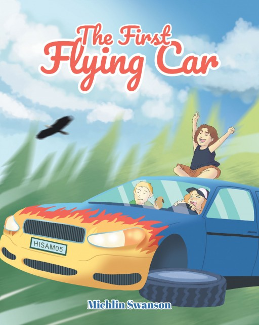Author Michlin Swanson's New Book 'The First Flying Car' is the Whimsical Story of the Invention of the First Flying Car