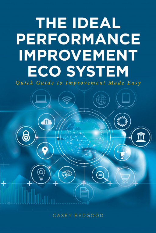 Casey Bedgood's New Book 'The Ideal Performance-Improvement Ecosystem' Leads the Healthcare Industry to Provide Excellent Outcomes in Today's Times