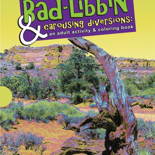 Bad Libbin' & Carousing Diversions: An Adult Activity & Coloring Book 80 Pages of Coloring, Bad Libbs, Limericks, Anagrams, Crazy Codes, Commonly Confused Words, Haiku Word Finds and More