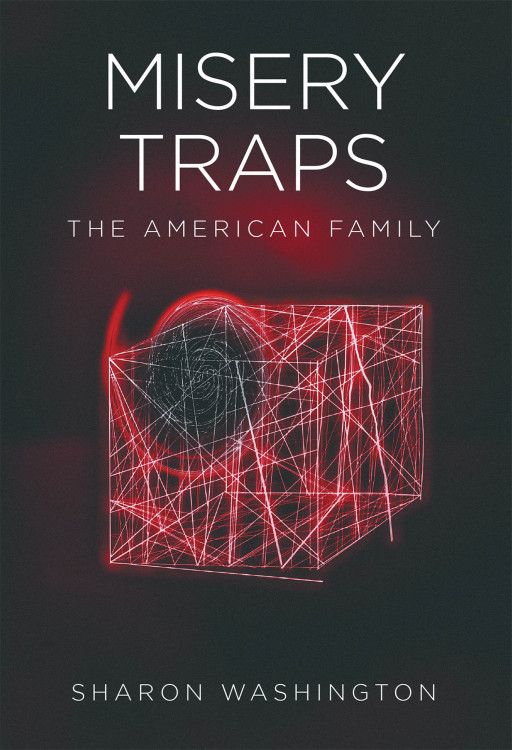 Sharon Washington's New Book 'Misery Traps' is an Important Look Into the Harsh Realities of Many Homes and Solutions Into Providing Better Care and Support