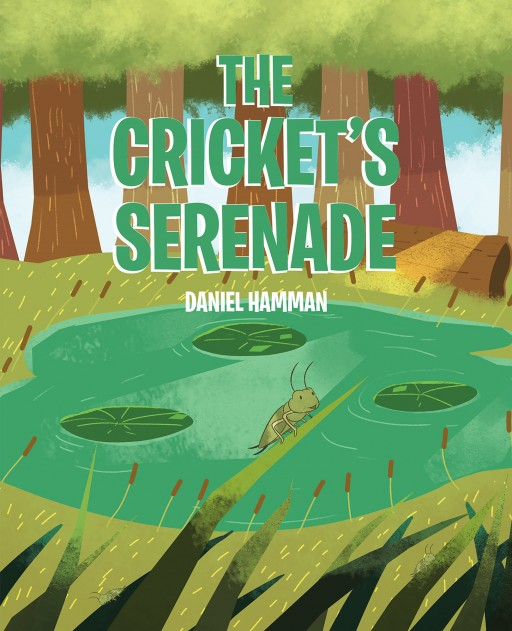 Daniel Hamman's New Book 'The Cricket's Serenade' is a Heartwarming Tale of Life With Loved Ones and Nature in a Simple Country House