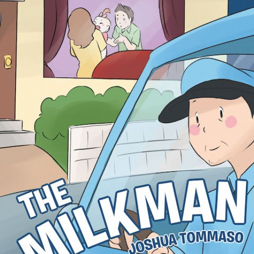 Joshua Tommaso's New Book 'The Milkman' is an Entertaining Children's Book About a Baby Girl's Unexpected Hero.