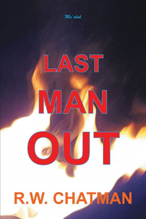 R.W. Chatman's New Book 'Last Man Out' is the Riveting Story Detailing a Covert Home Front Battle Between Dedicated Citizens and a Determined Saboteur