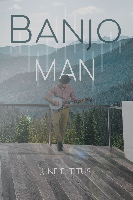 June E. Titus' New Book 'Banjo Man' Unravels a Complex Tale of a Life Challenged by Secrets and Deceptions
