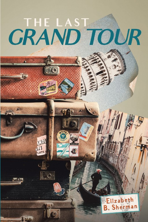 Author Elizabeth B. Sherman's New Book 'The Last Grand Tour' is a Captivating Tale of Adventure That is Pieced Together With Letters Written by the Author's Family Over 50 Years Ago