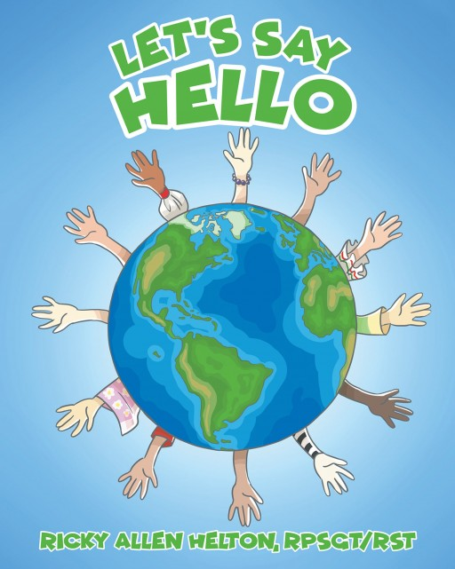 Author Ricky Allen Helton's New Book 'Let's Say Hello' is an Educational Story That Inspires the Idea of Unity in Children and Adults Alike