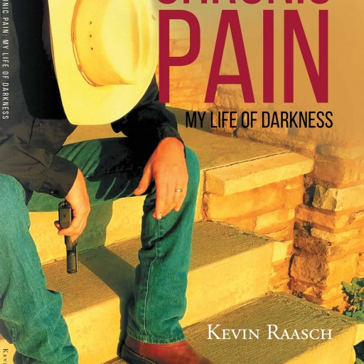 """Kevin Raasch's New Book """"Chronic Pain: My Life of Darkness"""" is an Invaluable Look at Coping With Chronic Pain Without the Fear of Addictive Medications."""