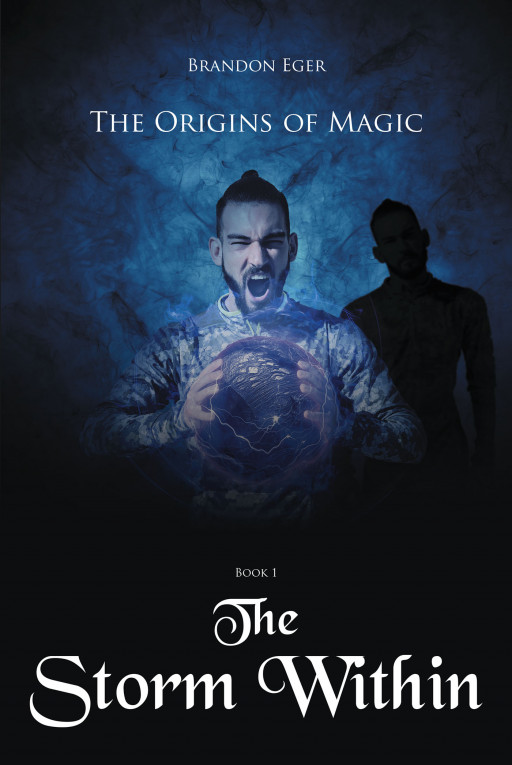 Fulton Books Author Brandon Eger's New Book 'The Storm Within' is a Fantasy Saga Chronicling the Venture of Shar Into a Realm of Mystics and Darkness