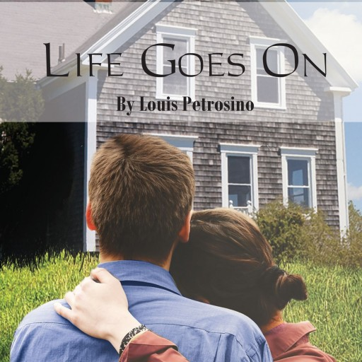 "Louis Petrosino's New Book ""Life Goes On"" Is An Intense Story That Unfolds A Series Of Misfortunes, Periods Of Humor, And Moments Of Tender Consideration"