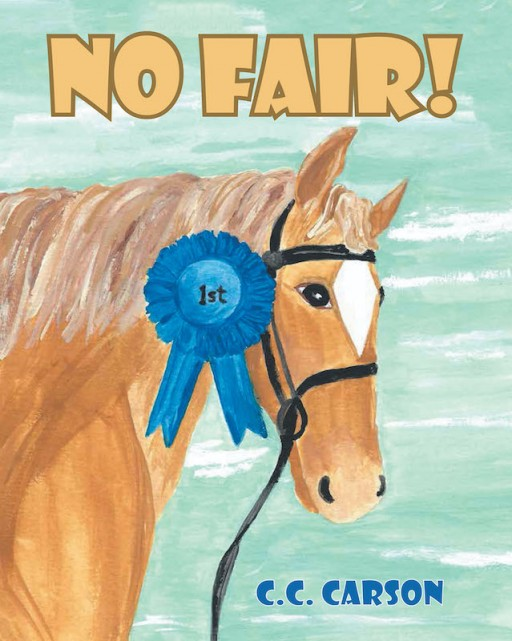 C.C. Carson's New Book 'No Fair!' is an Enjoyable Tale of a Young Horse Who Learns How to Deal Each Day With Positivity and Grace
