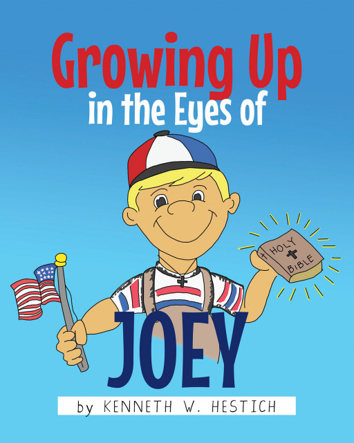 Author Kenneth W. Hestich's New Book 'Growing Up in the Eyes of Joey' is a Children's Book Designed to Teach Young Readers About Respecting Others
