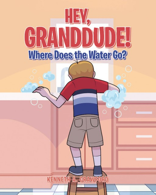 Kenneth A. Crawford's new book 'Hey, GrandDude! Where Does the Water Go?' shares a young boy and his grandfather's adventure of learning about water drains
