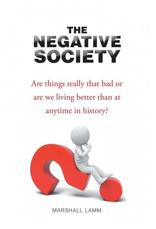 Marshall Lamm's New Book 'The Negative Society' is a Thought-Provoking Account on the World's Controversies That Herald the Society's Collapse