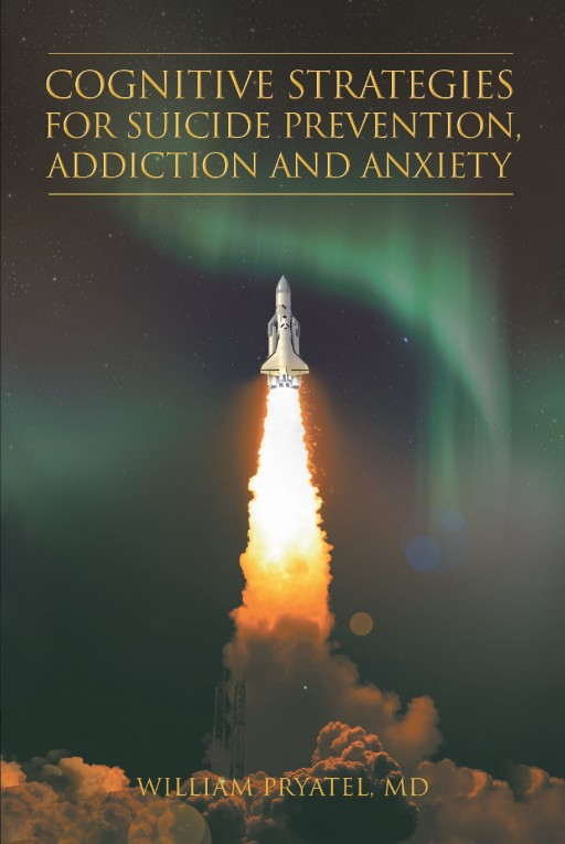 Author William Pryatel's New Book 'Cognitive Strategies for Suicide Prevention, Addiction, and Anxiety' Offers Strategies for Overcoming Life-Threatening Conditions