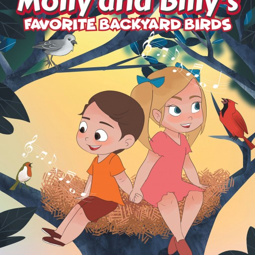 "Anne C. Lewis's New Book, ""Molly and Billy's Favorite Backyard Birds"" is a Wonderful Educational Story About Two Young Children Learning About Their Feathery Friends."