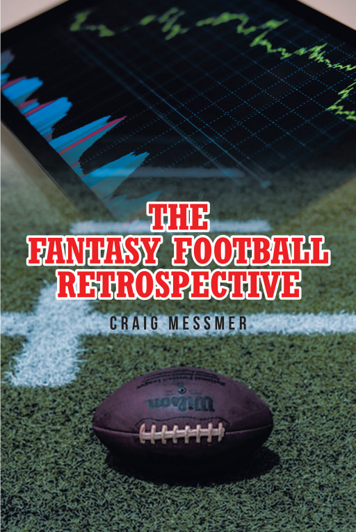 Craig Messmer's New Book, 'The Fantasy Football Retrospective' is an In-Depth Study for Football Fantasy Players to Learn the Basics and Become an Expert in the Game
