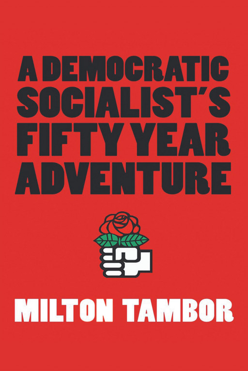 Milton Tambor's New Book, 'A Democratic Socialist's Fifty Year Adventure', Is an Activist's Empowering Memoir About Social Movements to Create a Positive Change